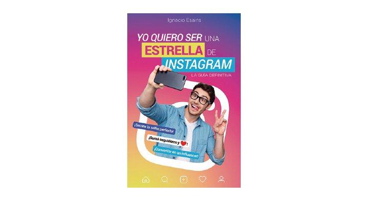 Yo Quiero Ser Una Estrella De Instagram. Ignacio Esains - 9786073180207